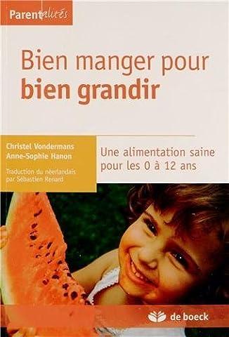 Bien manger pour bien grandir : Une alimentation saine pour les 0 à 12 ans de Christel Vondermans (20 mars 2014) Broché