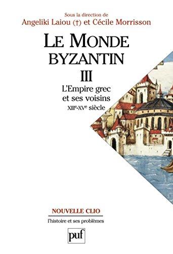 Le monde byzantin. Tome 3: L'empire grec et ses voisins (XIIIe-XVe siècle)