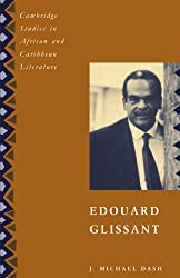 Edouard Glissant (Cambridge Studies in African and Caribbean Literature)