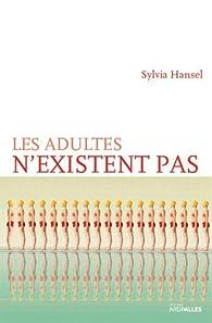 Les adultes n'existent pas par Sylvia Hansel