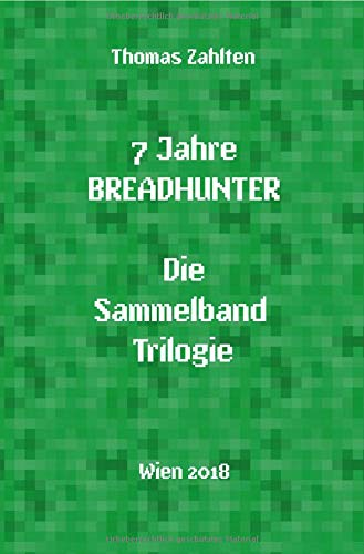 Breadhunter\'s Books / 7 Jahre BREADHUNTER - Sammelband Trilogie: (2011 - 2018)