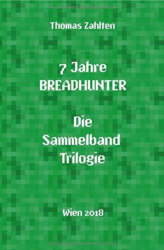 Breadhunter\'s Books / 7 Jahre BREADHUNTER - Sammelband Trilogie: (2011 - 2018)