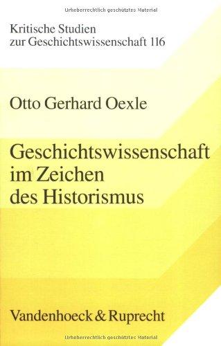 Geschichtswissenschaft im Zeichen des Historismus. Studien zu Problemgeschichten der Moderne (Kleine Reihe V & R, Band 116)