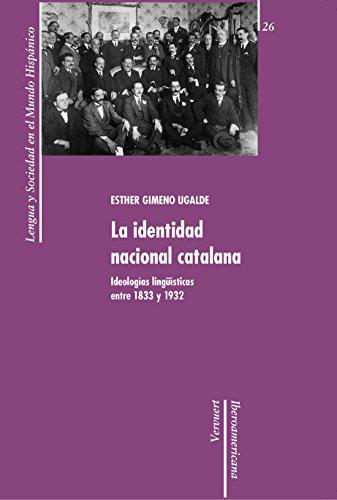 La identidad nacional catalana: Ideologías lingüísticas entre 1833 y 1932. (Lengua y Sociedad en el Mundo Hispánico nº 26) por Esther Gimeno Ugalde