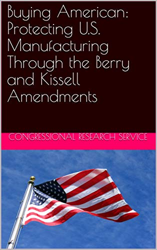 Buying American: Protecting U.S. Manufacturing Through the Berry and Kissell Amendments (English Edition)