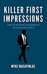 Killer First Impressions: How to Be More Charismatic, Stylish and Likable