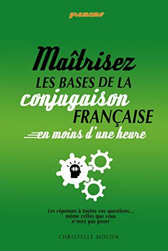 Gramemo - Maîtrisez les bases de la conjugaison française en moins d'une heure: Les réponses à toutes vos questions…  même celles que vous n'osez pas poser por Christelle Molon