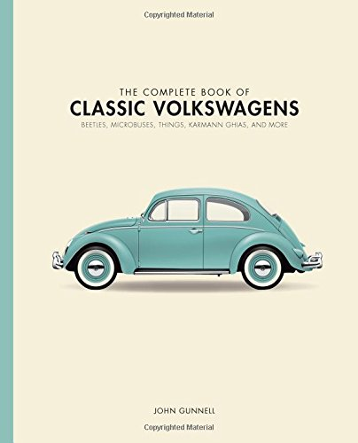 The Complete Book of Classic Volkswagens: Beetles, Microbuses, Things, Karmann Ghias, and More (Complete Book Series) por John Gunnell