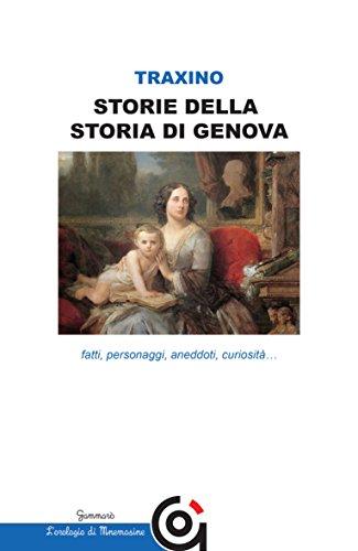 Storie della storia di Genova. Fatti, personaggi, aneddoti, curiosità...