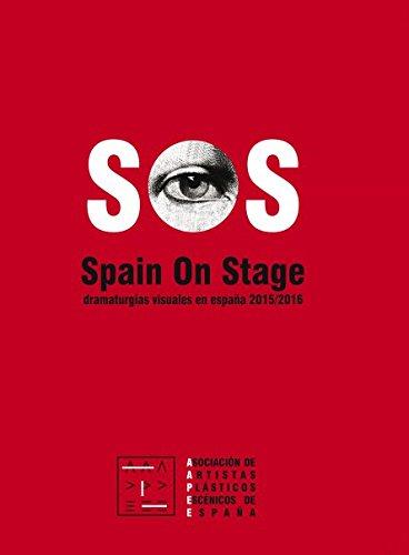 SOS. Spain on Stage. Dramaturgias visuales en España 2015/2016 por Asociación De Artistas Plásticos Escénicos De España