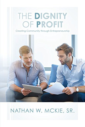 The Dignity of Profit: Creating Community through Entrepreneurship (English Edition) (Nathan Sr)