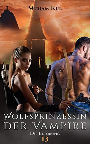 Wolfsprinzessin der Vampire: Die Betörung (Buch 13)