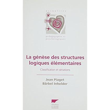 La Genèse des structures logiques élémentaires: Classifications et sériations (Actualités pédagogiques et psychologiques)
