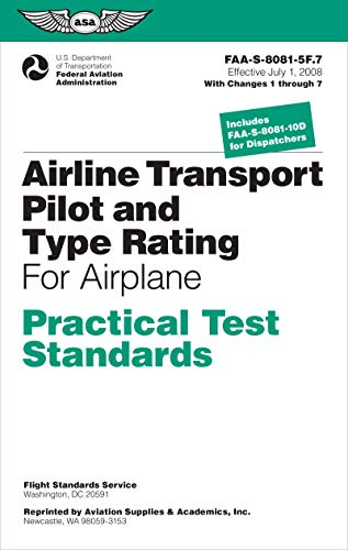 Airline Transport Pilot and Type Rating Practical Test Standards for Airplane: FAA-S-8081-5F (July 2008; including Changes 1 through 7) (Practical Test Standards series)