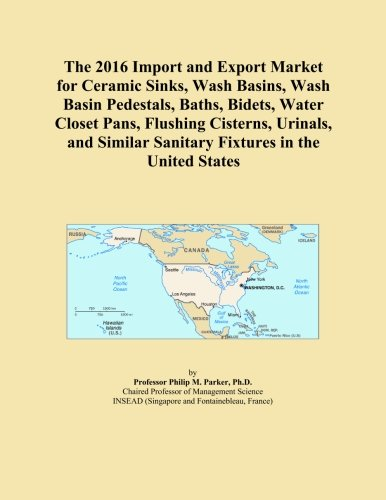 The 2016 Import and Export Market for Ceramic Sinks, Wash Basins, Wash Basin Pedestals, Baths, Bidets, Water Closet Pans, Flushing Cisterns, Urinals, and Similar Sanitary Fixtures in the United States