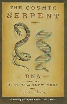 [(The Cosmic Serpent: DNA and the Origins of Knowledge)] [Author: Jeremy Narby] published on (October, 1999)