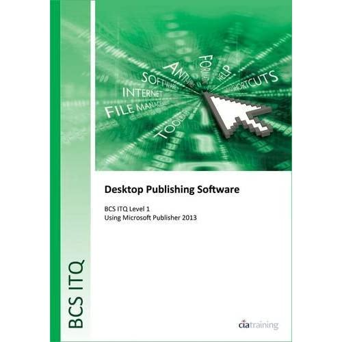 BCS Level 1 ITQ - Desktop Publishing Software Using Microsoft Publisher 2013 (Ecdl) by CiA Training Ltd. (2014-02-14)