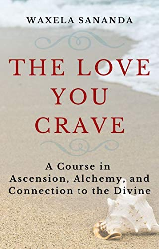 The Love You Crave: A Course in Ascension Alchemy and Connection to the Divine (English Edition)