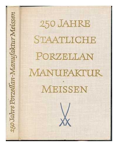 250 Jahre Staatliche Porzellan-Manufaktur Meissen : [Zum geleit: Konzok / Texte: Rudolf Forberger, Otto Walcha, Erich Schrauber, Martin Mields.]