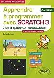 Apprendre à programmer avec Scratch 3 - Jeux et applications mathématiques - 2e édition en couleurs...