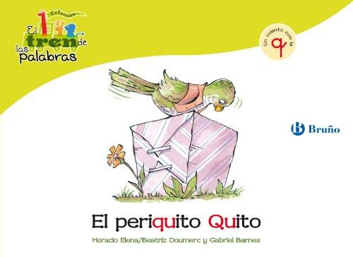 El periquito Quito: Un cuento con la Q (Castellano - A Partir De 3 Años - Libros Didácticos - El Tren De Las Palabras) por Beatriz Doumerc