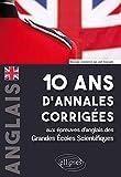 10 ans d'annales corrigées aux épreuves d'anglais des Grandes Écoles Scientifiques (X-ENS, Mines-Ponts, Centrale-Supélec, CCP, E3A, PT, Agro-Véto, ENAC, ICNA, ATS, École Louis Lumière)