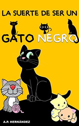 La suerte de ser un gato negro: Un cuento divertido para niños