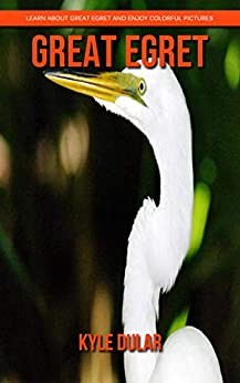 Great Egret! Learn About Great Egret and Enjoy Colorful Pictures Epub Descargar Gratis