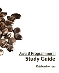 Java 8 Programmer II Study Guide: Exam 1Z0-809 by Esteban Herrera (2016-04-07)