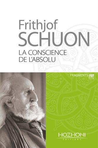 La conscience de l'absolu : Aphorismes et enseignements spirituels par Frithjof Schuon