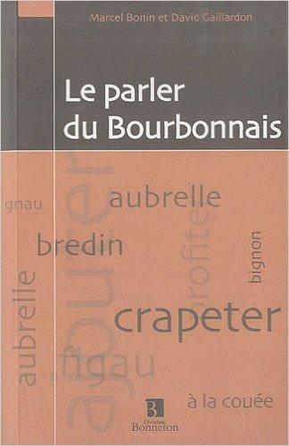 Le parler du Bourbonnais de Marcel Bonin,David Gaillardon ( 3 novembre 2010 )
