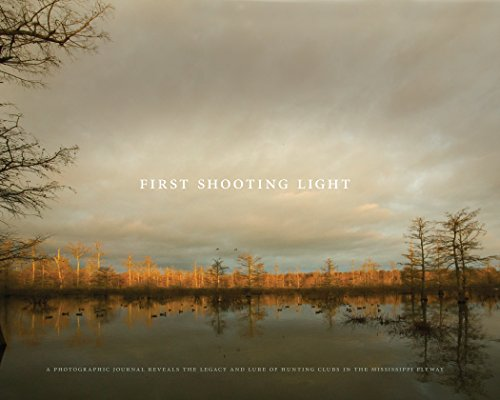 First Shooting Light: A Photographic Journal Reveals the Legacy and Lure of Hunting Clubs in the Mississippi Flyway