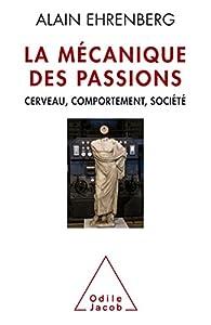 La mécanique des passions : cerveau, comportement, société par Alain Ehrenberg
