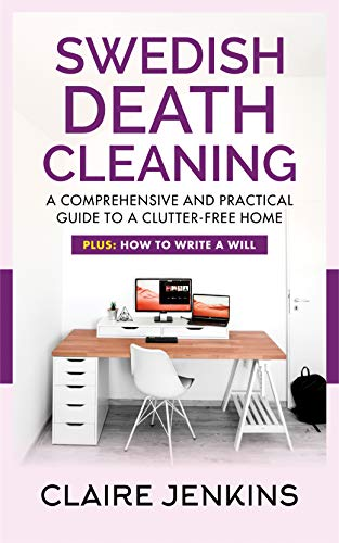 Swedish Death Cleaning: A Comprehensive and Practical Guide to a  Clutter-free Life (Plus: How to Write a Will) (English Edition)