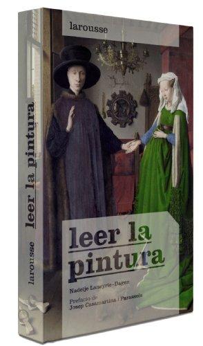 Leer la pintura (Larousse - Libros Ilustrados/ Prácticos - Arte Y Cultura) por Larousse Editorial
