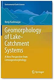 Geomorphology of Lake-Catchment Systems: A New Perspective from Limnogeomorphology (Environmental Earth Sciences)