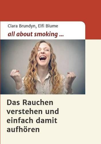 all about smoking: Das Rauchen verstehen...und einfach damit aufhören