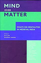 Mind over Matter – Essays on Mentalities in Medieval India