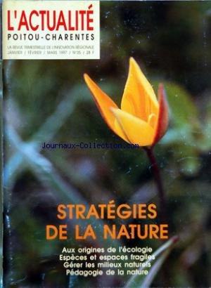 ACTUALITE POITOU CHARENTES (L') [No 35] du 01/01/1997 - SOMMAIRE - INSTANTANES - UNIVERSITE - CULTURE - ECONOMIE - DOSSIERS - STRATEGIES DE LA NATURE - ECOLOGIE UNE SCIENCE - AUX ORIGINES DE L'ECOLOGIE PAR JEAN MARC DROUIN - UN EQUILIBRE DYNAMIQUE PAR PATRICK DUNCAN - L'HOMME PREDATEUR PAR LOUIS DE BONIS - TROIS HISTOIRES DE L'ECOLOGIE - AIME BONPLAND BOTANISTE AVENTURIER - LA DIFFUSION DE L'ECOLOGIE PAR LES SOCIETES SAVANTES - ESPECES ET ESPACES FRAGILES - DIFFERENTES ETATS DE NATURE PAR LE BO