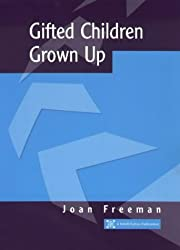 Gifted Children Grown Up (NACE/Fulton Publication) by Freeman, Joan (2001) Paperback