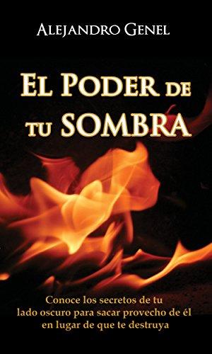 El Poder de tu Sombra: Conoce los secretos de tu lado oscuro para sacar provecho de él en lugar de que te destruya.