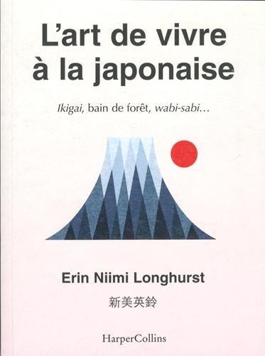 L'art de vivre à la japonaise: trouver son ikigaï, le bonheur au Japon