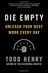 Die Empty: Unleash Your Best Work Every Day by Todd Henry (2013-09-26)