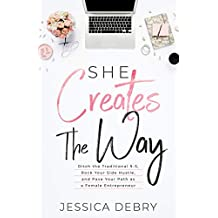She Creates The Way: Ditch the Traditional 9-5, Rock Your Side Hustle, & Pave Your Path as a Female Entrepreneur (English Edition)