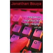 Machine à reproduction des mégalo-virus (French Edition)