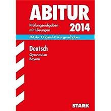 Abitur-Prüfungsaufgaben Gymnasium Bayern. Mit Lösungen / Deutsch 2014: Mit den Original-Prüfungsaufgaben