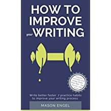 How to Improve Your Writing: Write Better Faster with 7 Practice Habits to Improve Your Writing Process (English Edition)