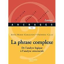 La phrase complexe - Edition 2002 : De l'analyse logique à l'analyse structurale (Ancrages t. 13)