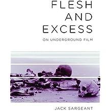Flesh And Excess: On Underground Film