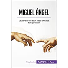 Miguel Ángel: La grandiosidad de un artista en busca de la perfección (Arte y literatura)